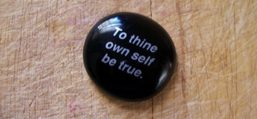 To Thine Own Selfishness Be True